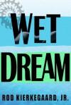Wet Dream - Rod Kierkegaard Jr.