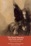 The Inner Journey: Myth, Psyche, and Spirit - Martha Heyneman, Mircea Eliade, Thomas Moore, Joseph Campbell