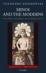Minos and the Moderns: Cretan Myth in Twentieth-Century Literature and Art - Theodore Ziolkowski