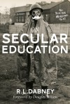 On Secular Education - Robert Lewis Dabney, Douglas Wilson