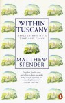 Within Tuscany: Reflections on a Time and Place - Matthew Spender