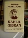 Spirits Rebellious - Kahlil Gibran, Anthony R. Ferris, Martin L. Wolf