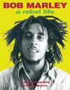 Bob Marley: A Rebel Life - Dennis Morris