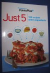 Weight Watchers Points Plus Just 5 Cookbook: 125 recipes with 5 ingredients - Weight Watchers