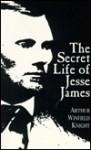 The Secret Life of Jesse James - Arthur Winfield Knight