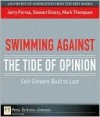 Swimming Against the Tide of Opinion: Self-Esteem Built to Last - Jerry Porras, Stewart Emery, Mark C. Thompson