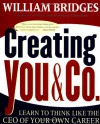 Creating You & Co.: Learn To Think Like The CEO Of Your Own Career - William Bridges