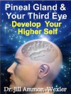 Pineal Gland and Third Eye: Develop Your Higher Self - Jill Ammon-Wexler