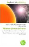 Alliance-Union Universe - Frederic P. Miller, Agnes F. Vandome, John McBrewster