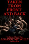 TAKEN FROM FRONT AND BACK (Five Double Penetration Erotica Stories): Five XXXErotica Stories (Against My Will?) - Jane Kemp, Nancy Brockton, DP Backhaus, Veronica Halstead, Debbie Brownstone