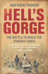 Hell's Gorge: The Battle to Build the Panama Canal - Matthew Parker