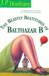 The Beastly Beatitudes of Balthazar B - J.P. Donleavy