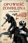 Opowieść zombilijna - Adam Roberts, Adrian Napieralski