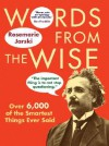Words from the Wise: Over 6,000 of the Smartest Things Ever Said - Rosemarie Jarski