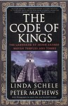 The Code of Kings: The Language of Seven Sacred Maya Temples and Tombs - Linda Schele, Peter Mathews