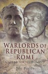 WARLORDS OF REPUBLICAN ROME: Caesar Against Pompey - Nic Fields