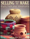 Selling What You Make: Profit from Your Handcrafts - James E. Seitz