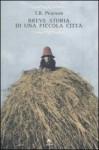 Breve storia di una piccola città - T.R. Pearson, Franca Pece