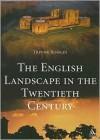 The English Landscape in the Twentieth Century - Trevor Rowley