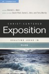 Exalting Jesus in Mark - Daniel L. Akin, David Platt, Tony Merida