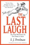 The Last Laugh: The Final Word from the First Name in Satire - S.J. Perelman