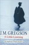 A Little Learning - J.M. Gregson