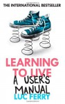Learning to Live: A User's Manual - Luc Ferry