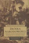 Źródła narodowości: powstanie i rozwój polskiej świadomości w II połowie XIX i na początku XX wieku - Nikodem Bończa-Tomaszewski
