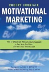 Motivational Marketing: How to Effectively Motivate Your Prospects to Buy Now, Buy More, and Tell Their Friends Too! - Robert Imbriale