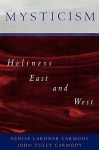 Mysticism: Holiness East and West - Denise Lardner Carmody, John Tully Carmody