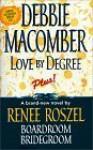 Love by Degree/Boardroom Bridegroom - Debbie Macomber, Renee Roszel