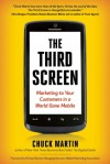 The Third Screen: Marketing to Your Customers in a World Gone Mobile - Chuck Martin