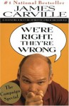 We're Right, They're Wrong: A Handbook for Spirited Progressives - James Carville