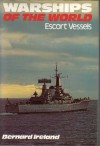 Warships of the World, Escort Vessels - Bernard Ireland