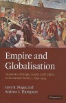 Empire and Globalisation: Networks of People, Goods and Capital in the British World, C.1850-1914 - Gary B. Magee, Andrew S. Thompson