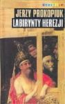 Labirynty Herezji - Jerzy Prokopiuk