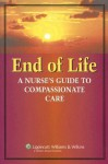 End-of-Life Care: A Nurse's Guide to Compassionate Care - Lippincott Williams & Wilkins, Springhouse