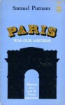 Paris Was Our Mistress: Memoirs of a Lost & Found Generation - Samuel Putnam