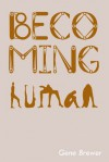 BECOMING HUMAN - Gene Brewer