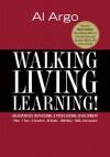 Walking, Living, Learning! An Adventure In Personal & Professional Development - Al Argo, Mark Sanborn