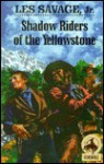 Shadow Riders of the Yellowstone - Les Savage Jr.