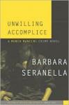 Unwilling Accomplice - Barbara Seranella