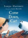 Come down, cat! - Sonya Hartnett, Lucia Masciullo