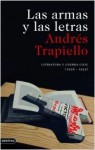Las armas y las letras: literatura y guerra civil (1936-1939) - Andrés Trapiello