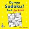 Do You Sudoku?: Book for Kids! - Bob Moog, Peter Crowell, University Game