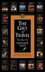 The Gift of Travel: The Best of Travelers' Tales - Larry Habegger, James O'Reilly