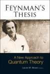 Feynman's Thesis: A New Approach to Quantum Theory - Richard Feynman, Laurie M. Brown