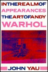 In the Realm of Appearances: The Art of Andy Warhol - John Yau