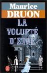 La Volupté D'être: Roman - Maurice Druon