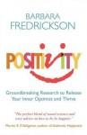 Positivity: Groundbreaking Research to Release Your Inner Optimist and Thrive. Barbara Fredrickson - Barbara L. Fredrickson